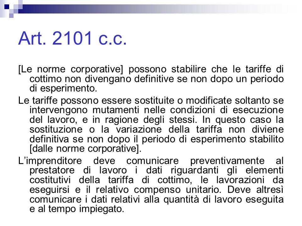 Art. 2101 c.c. [Le norme corporative] possono stabilire che le tariffe di cottimo non divengano definitive se non dopo un periodo di esperimento.